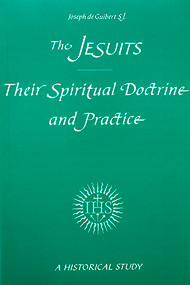 The Jesuits: Their Spiritual Doctrine and Practice: A Historical Study
