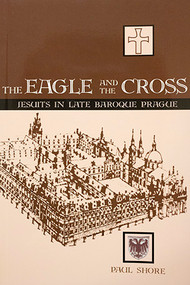 The Eagle and the Cross: Jesuits in Late Baroque Prague