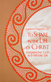 To Share in the Life of Christ: Experiencing God in Everyday Life