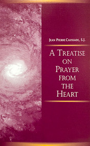 A Treatise on Prayer from the Heart: A Christian Mystical Tradition Recovered for All