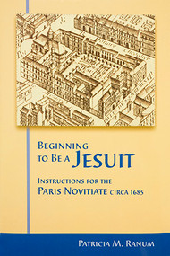 Beginning to be a Jesuit: Instructions for the Paris Novitiate circa 1685 - Hardcover