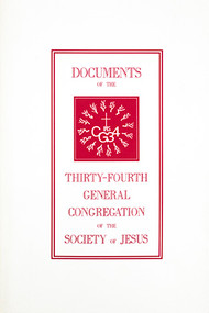 Documents of the Thirty–Fourth General Congregation of the Society of Jesus: The Decrees of General Congregation Thirty–Four, the Fifteenth of the Restored Society and the Accompanying Papal and Jesuit Document