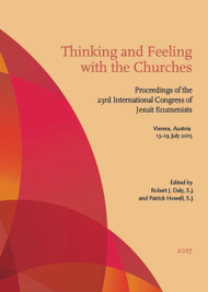 Thinking and Feeling with the Churches :  Proceeding of the 23rd International Congress of Jesuit Ecumenists, Vienna, Austria 13-19 July 2015