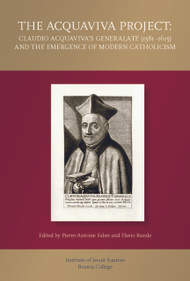 The Acquaviva Project: Claudio Acquaviva's Generalate (1581—1615) and the Emergence of Modern Catholicism