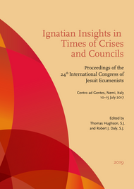 Ignatian Insights in Times of Crises and Councils :  Proceeding of the 24th International Congress of Jesuit Ecumenists, Centro ad Gentes, Nemi, Italy 10-15 July 2017