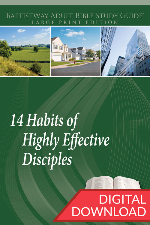 Digital large print Bible study on discipleship that focuses on 14 Habits that can change one's live into effectively living for Christ. 14 lessons; PDF; 228 pages.