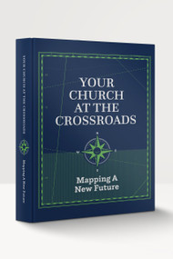 Your Church at the Crossroads: Mapping a New Future