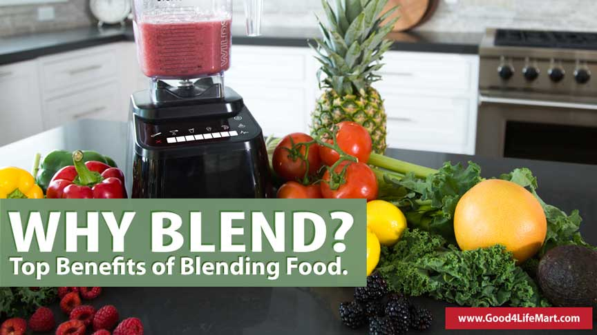 Learn the top 9 Big Benefits of Blending your food with a Blender