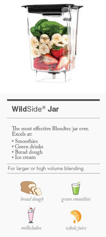 WildSide Jar the most effective blending jar. Excellent for smoothies, green drinks, bread dough and ice cream.
