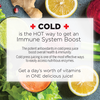 Cold is the hot way to get an immune system boost. The potent antioxidants in cold press juice boost overal health and immunity. Cold press juicing is one of the most effective ways to easily access nutritious enzymes. Get a day's worth of vitamins in ONE delicious juice!