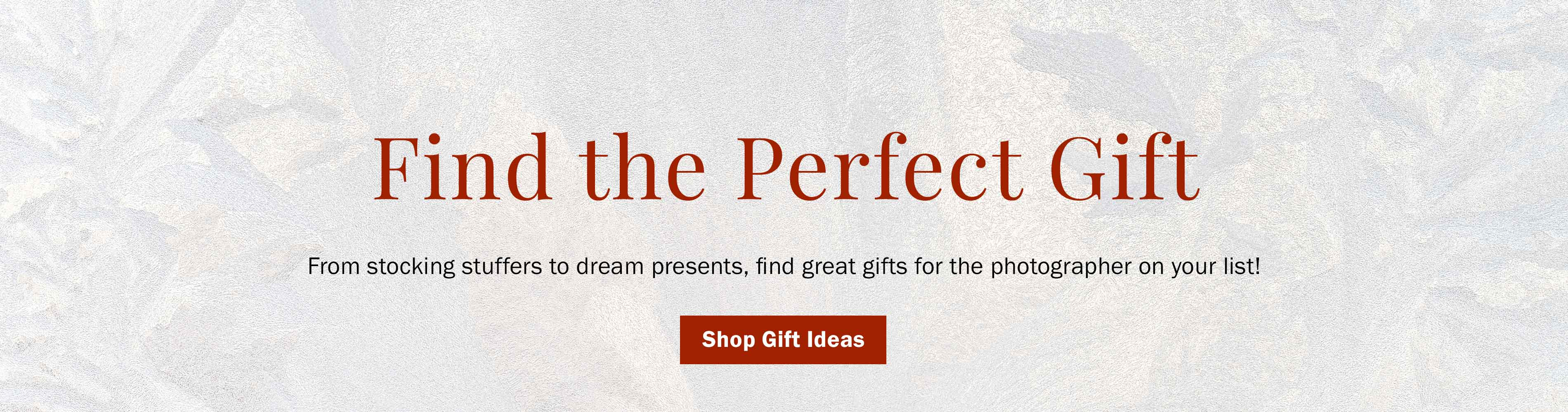 Find the Perfect Gift! From stocking stuffers to dream presents, find gifts for the photographer on your list! Shop Gift Ideas >