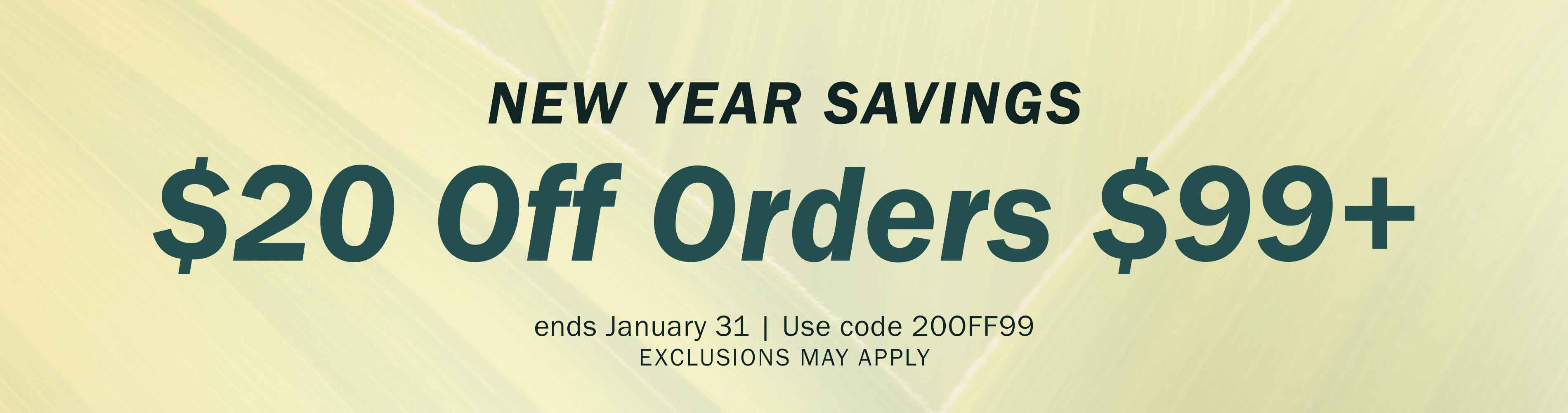 Extended! $20 off orders $99 or more through January 31 with code 20OFF99. Exclusions may apply.