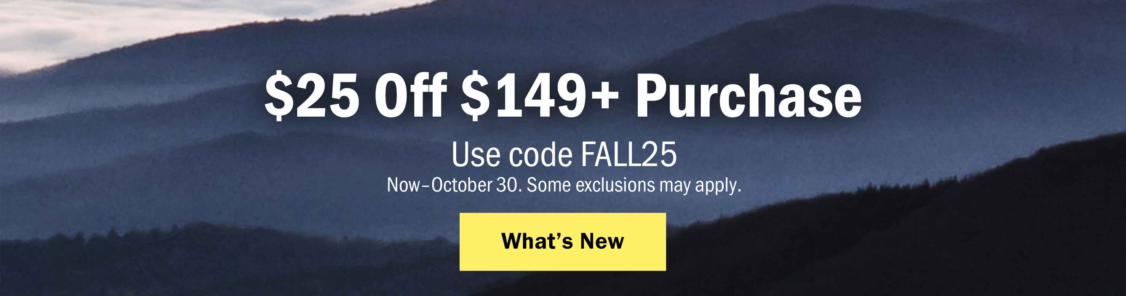$25 Off $149+ Purchase - Use code FALL25 now through October 30. Some exclusions may apply. See What's New >
