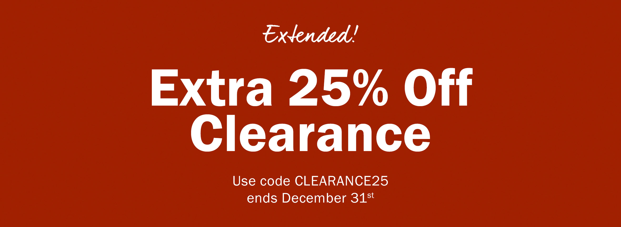 Extended! Extra 25% Off Clearance. Use code CLEARANCE25. ends December 31st