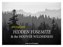 Photograph Hidden Yosemite & the Hoover Wilderness by George Graves