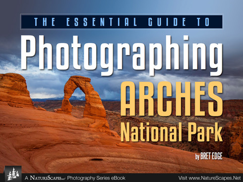 The Essential Guide to Photographing Arches National Park by Bret Edge