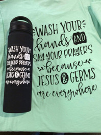 T-Shire and Water bottle - Wash your hands and say your prayers because Jesus and germs are everywhere