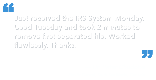 Just received the IRS System Monday. Used Tuesday and took 2 minutes to remove first separated file. Worked flawlessly. Thanks! — Dr. Peter Chudoba, Pim St Dental, Sault Ste Marie, Canada