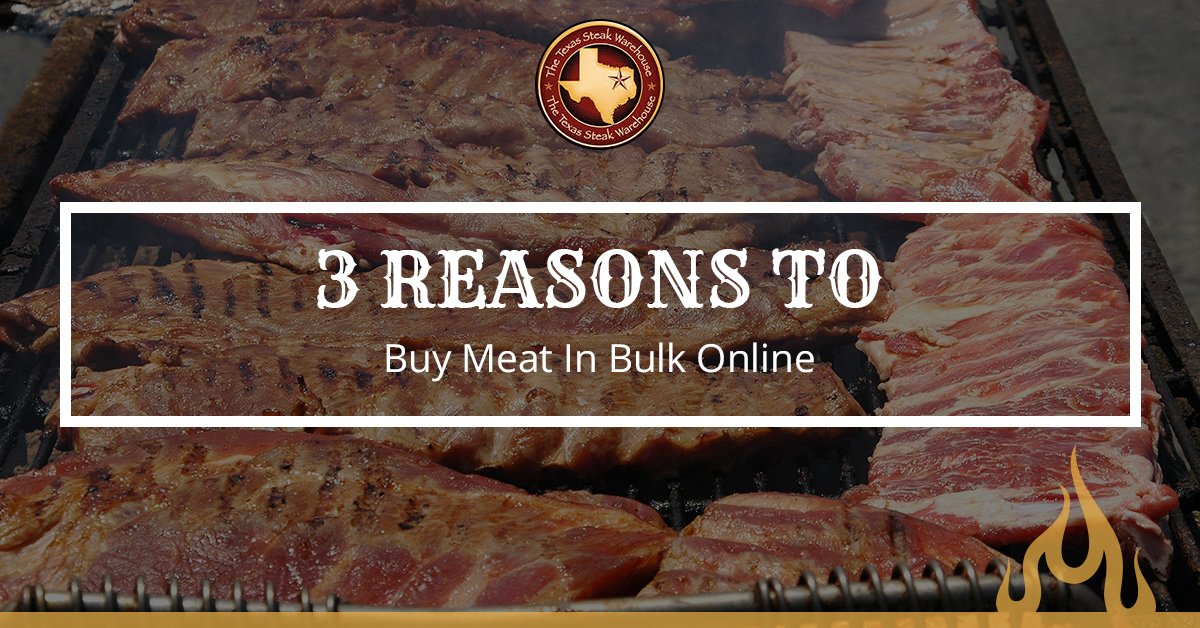 3 Reasons To Buy Meat In Bulk Online - The Texas Steak Warehouse