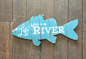 Life is Better on the River Fish Sign