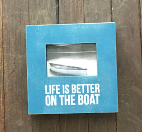 Life is Better on the Boat Box Frame