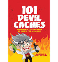 101 Devil Caches: Your Guide to Creating Unique or Hard-To-Find Geocaches