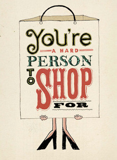B-005  You're a hard person to shop for.