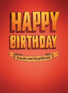 Happy Birthday - Super thoughtful card.