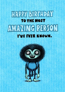 I'll be honest, I bought this card for myself. But my birthday's not for a while, so I'll just buy myself another one when the time comes.