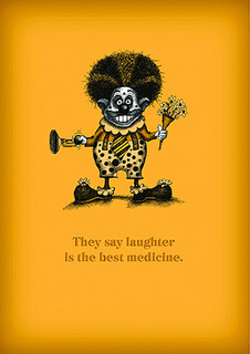 Laughter is the best medicine - Clowns die young