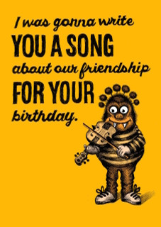 #216 - But then I remembered that I don't know how to write songs, and greeting cards only cost a few dollars – so I went with a greeting card. Hey, Happy Birthday.