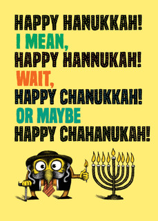 Happy Hanukkah, I mean, Hannukah, Wait, Happy Chanukkah! Or maybe Happy Chahanukah!