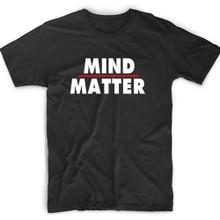 Mind over Matter Shirt.