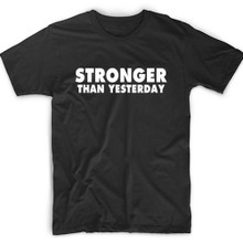 STRONGER THAN YESTERDAY MOTIVATIONAL T-SHIRT