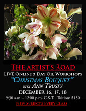 December 16, 17 & 18, 9:30 AM - Noon CST - Live Oil Painting Workshop: Christmas Bouquet with Ann Trusty