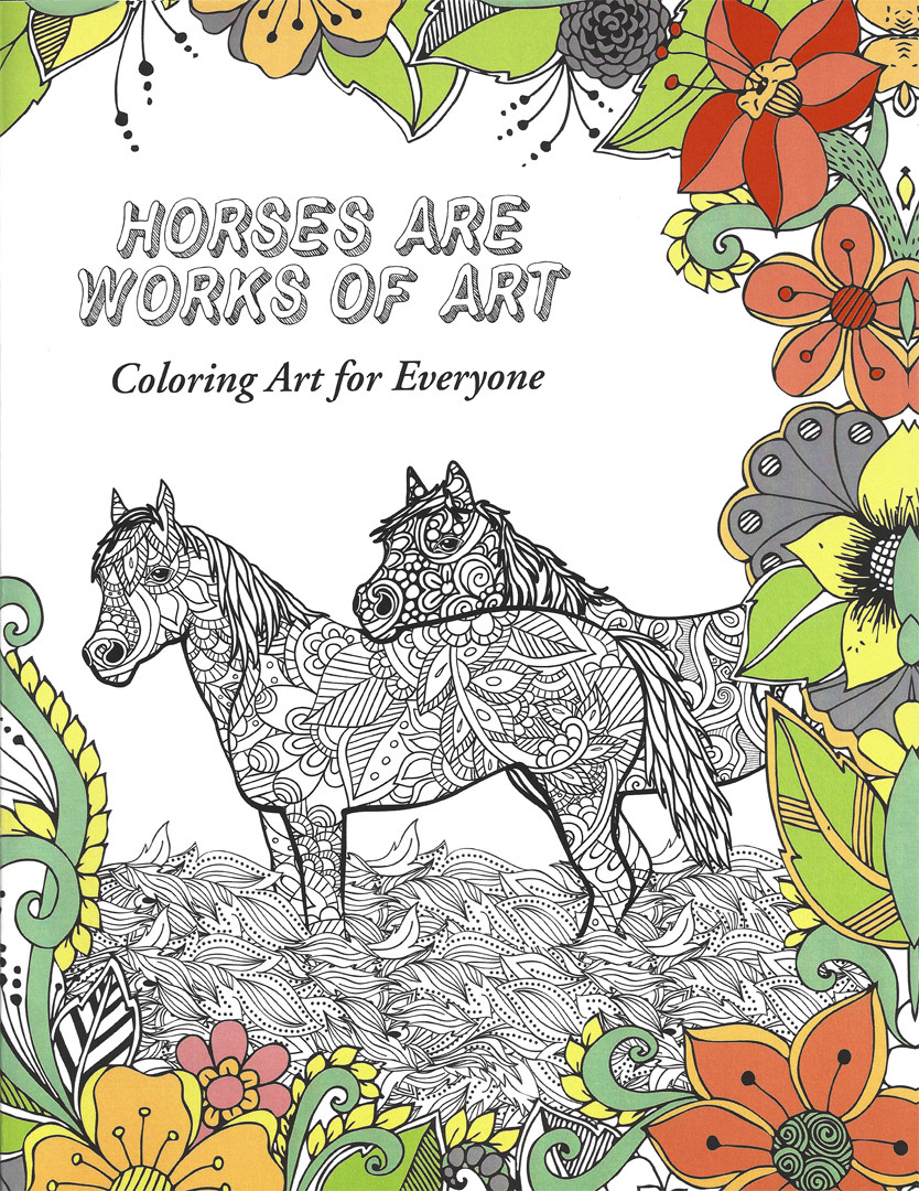 Horses Are Works of Art - Coloring Book for All Ages