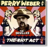 Perry Weber & The DeVilles - The Riot Act