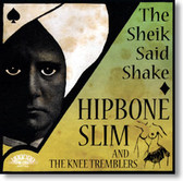 Hipbone Slim and The Knee Tremblers - The Sheik Said Shake