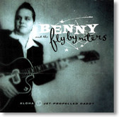 Benny and The Fly By Niters - Jet Propelled Daddy