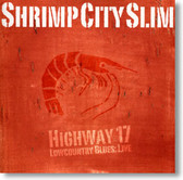 Shrimp City Slim - Highway 17 Lowcountry Blues: Live