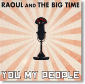 Raoul and The Big Time - You My People
