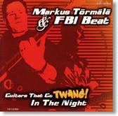 Markus Tormala & FBI Beat - Guitars That Go Twang In The Night