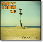 Rosco Levee and The Southern Slide - Get It While You Can