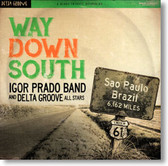 Igor Prado Band and Delta Groove All Stars - Way Down South