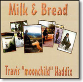 "Travis ""Moonchild"" Haddix - Milk & Bread"