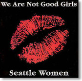 Seattle Women - We Are Not Good Girls