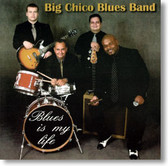 Big Chico Blues Band - Blues Is My Life