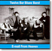 Twelve Bar Blues Band - E-mail From Heaven