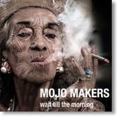 Mojo Makers - Wait Till The Morning
