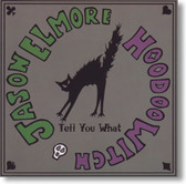 Jason Elmore & Hoodoo Witch - Tell You What
